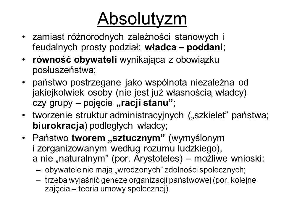 Absolutyzm zamiast różnorodnych zależności stanowych i feudalnych prosty podział: władca – poddani;