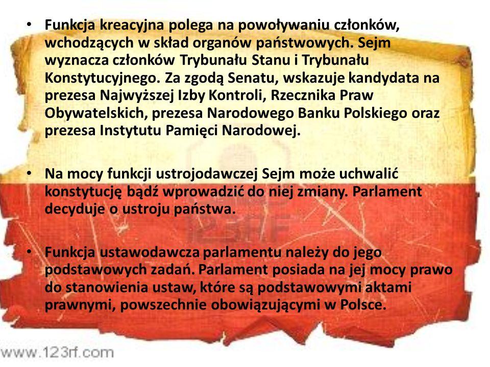 Funkcja kreacyjna polega na powoływaniu członków, wchodzących w skład organów państwowych. Sejm wyznacza członków Trybunału Stanu i Trybunału Konstytucyjnego. Za zgodą Senatu, wskazuje kandydata na prezesa Najwyższej Izby Kontroli, Rzecznika Praw Obywatelskich, prezesa Narodowego Banku Polskiego oraz prezesa Instytutu Pamięci Narodowej.