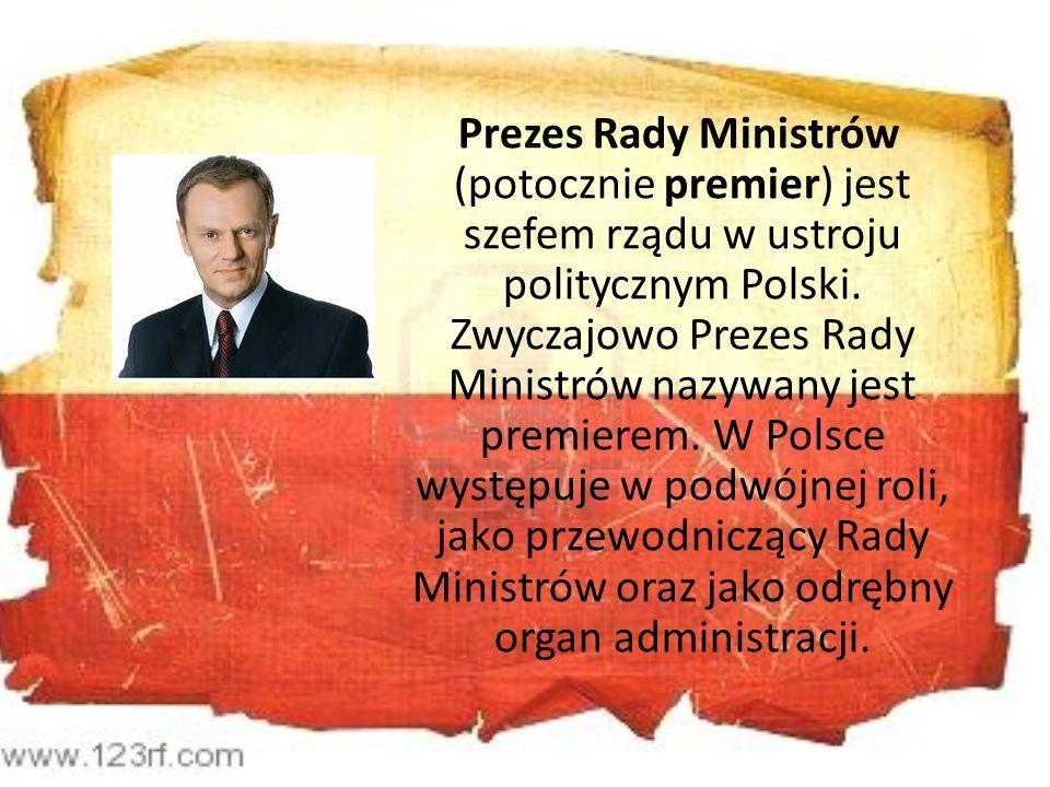 Prezes Rady Ministrów (potocznie premier) jest szefem rządu w ustroju politycznym Polski.