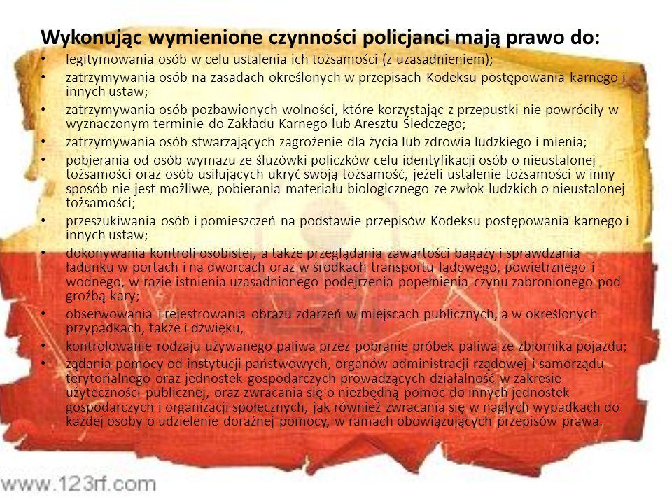 Wykonując wymienione czynności policjanci mają prawo do:
