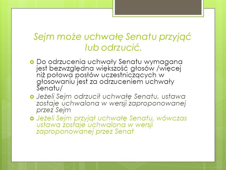 Sejm może uchwałę Senatu przyjąć lub odrzucić.