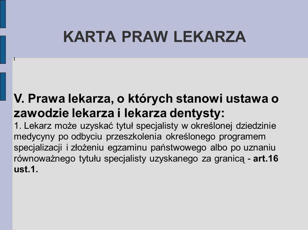 KARTA PRAW LEKARZAI. V. Prawa lekarza, o których stanowi ustawa o zawodzie lekarza i lekarza dentysty: