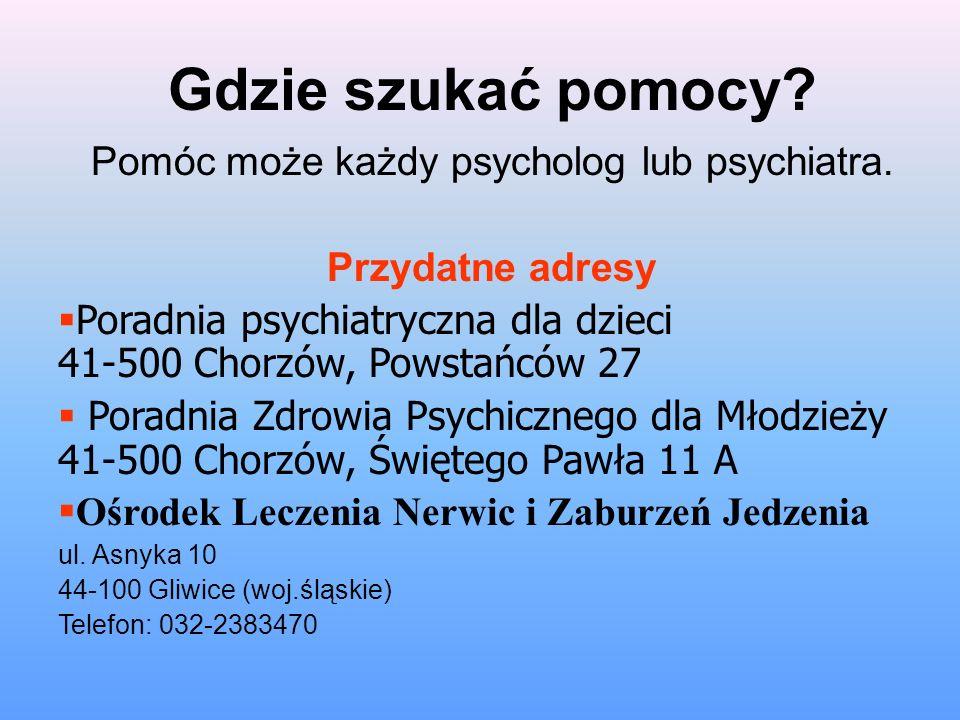 Pomóc może każdy psycholog lub psychiatra.