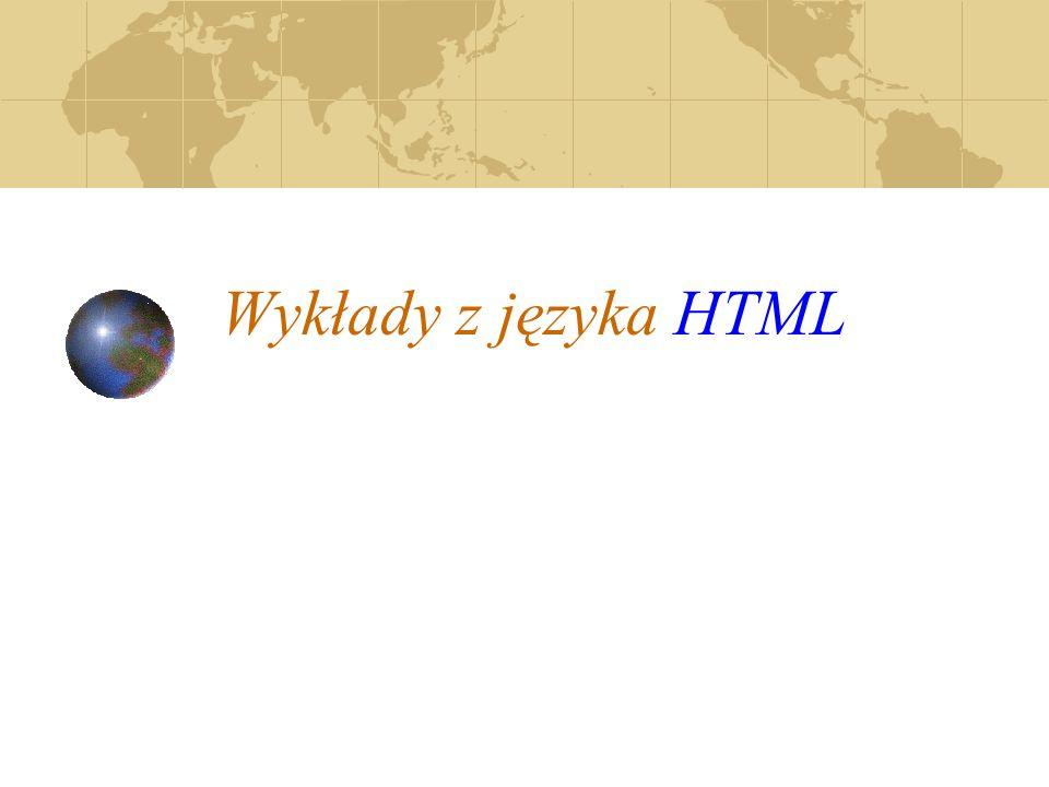Wykłady z języka HTML Język HTML został stworzony w Szwajcarii przez programistów pracujących w laboratoriach.
