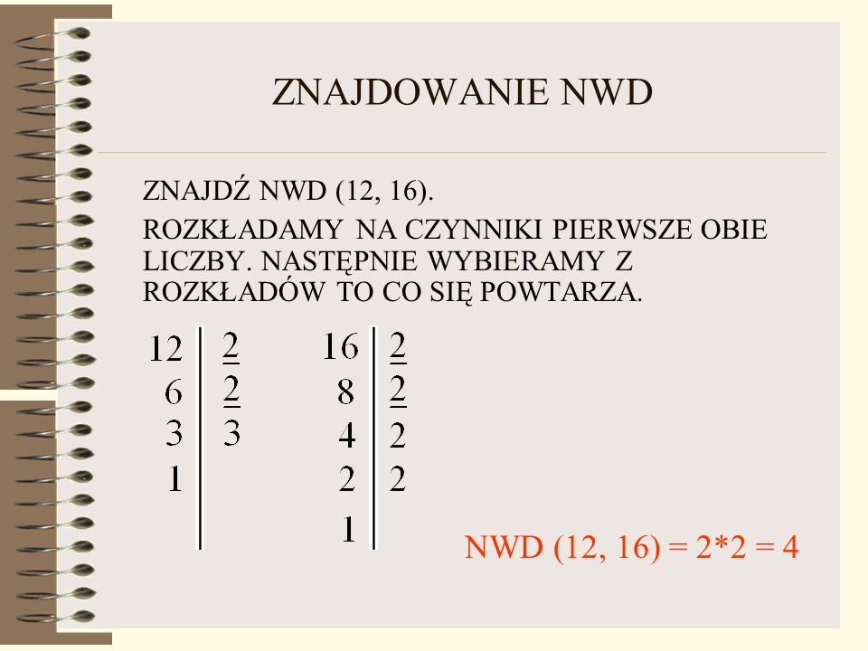 ZNAJDOWANIE NWD ZNAJDŹ NWD (12, 16). NWD (12, 16) = 2*2 = 4