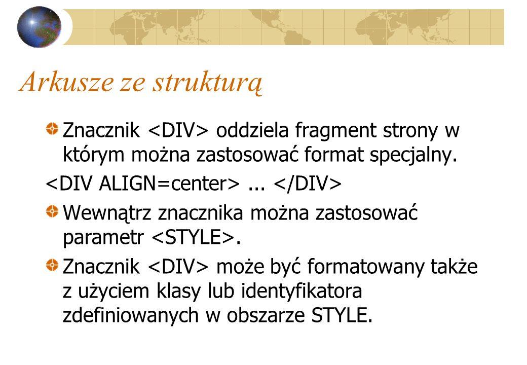 Arkusze ze strukturą Znacznik <DIV> oddziela fragment strony w którym można zastosować format specjalny.