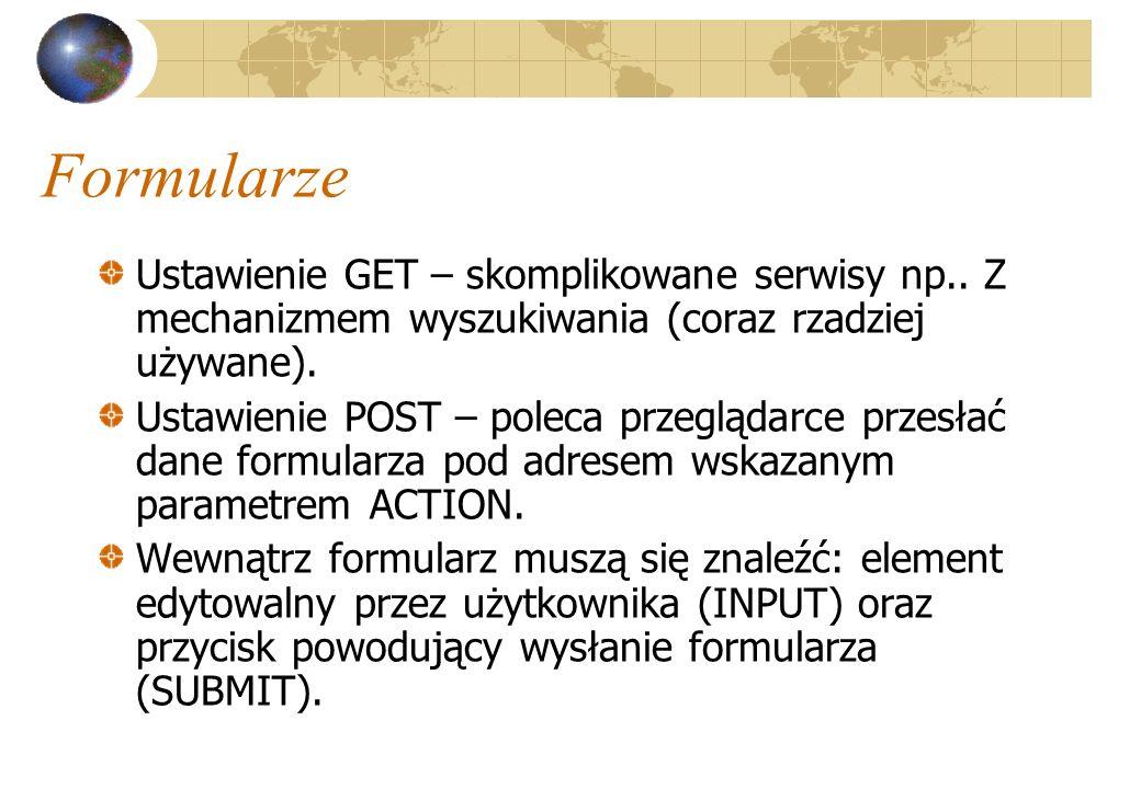 Formularze Ustawienie GET – skomplikowane serwisy np.. Z mechanizmem wyszukiwania (coraz rzadziej używane).