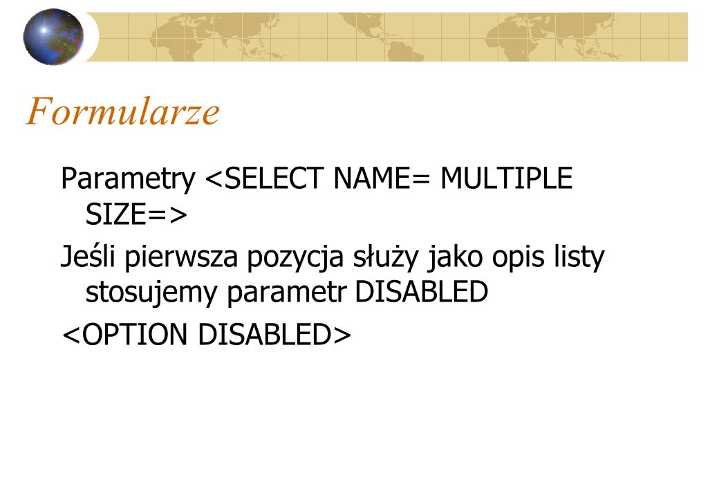 Formularze Parametry <SELECT NAME= MULTIPLE SIZE=>