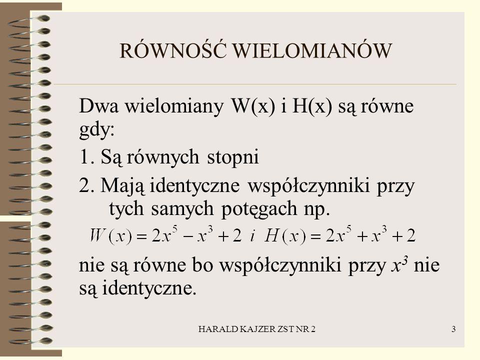 Dwa wielomiany W(x) i H(x) są równe gdy: 1. Są równych stopni