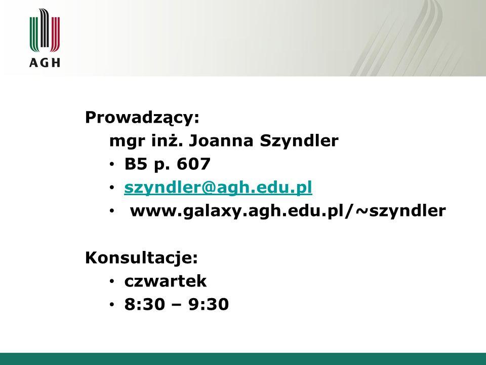 Prowadzący: mgr inż. Joanna Szyndler. B5 p. 607. szyndler@agh.edu.pl. www.galaxy.agh.edu.pl/~szyndler.