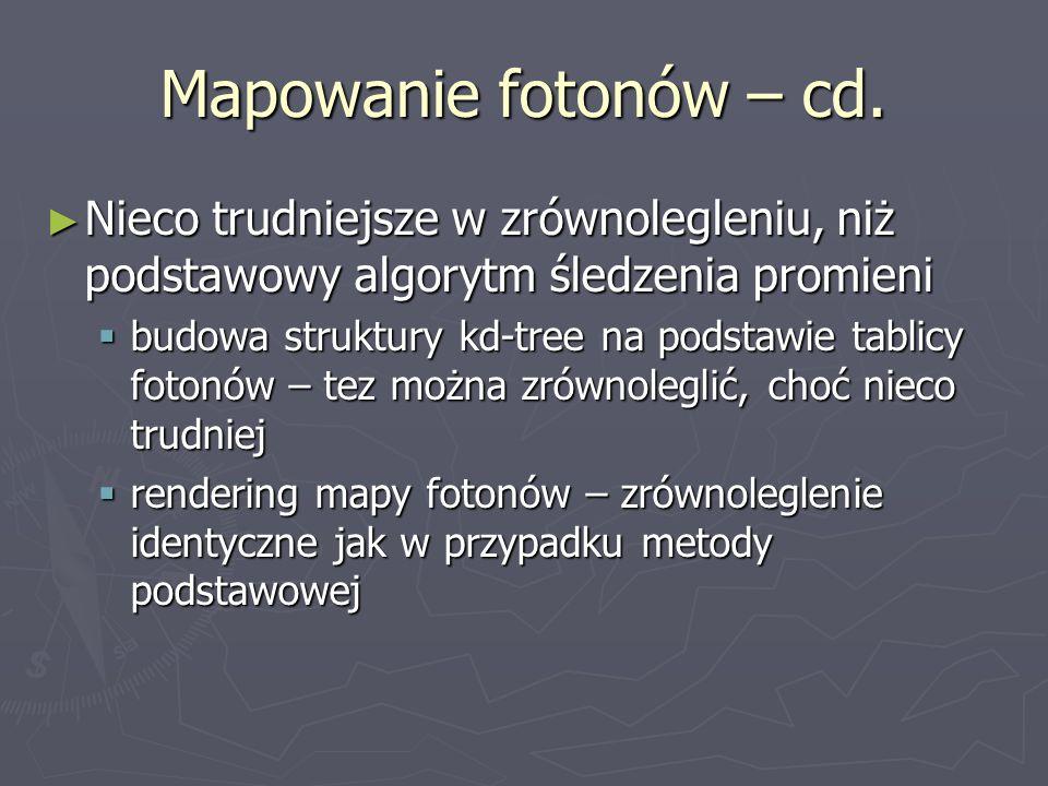 Mapowanie fotonów – cd. Nieco trudniejsze w zrównolegleniu, niż podstawowy algorytm śledzenia promieni.