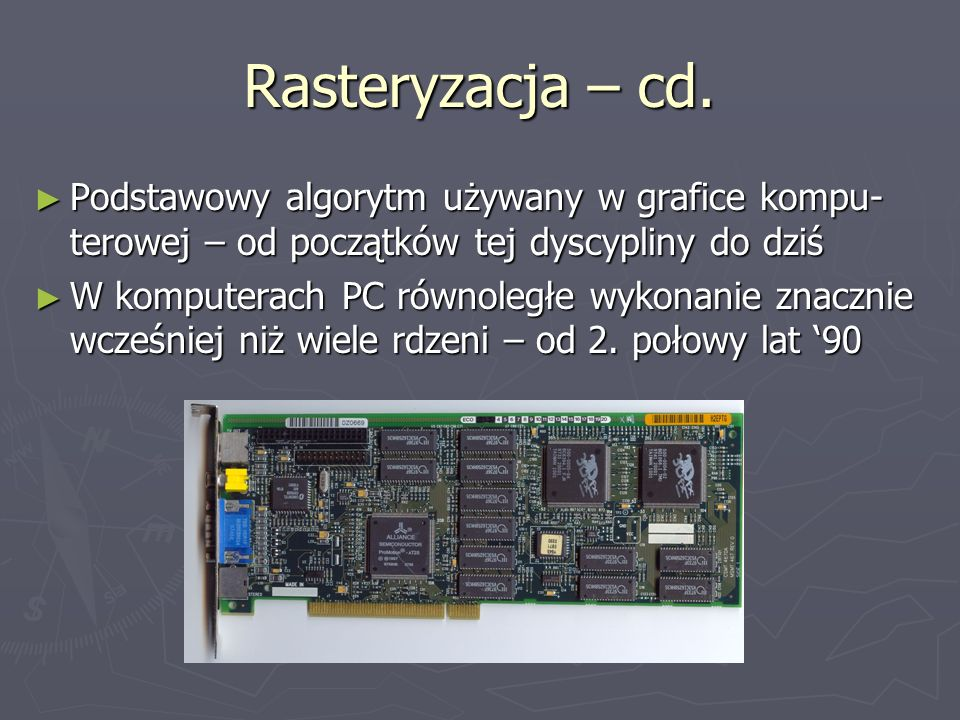 Rasteryzacja – cd. Podstawowy algorytm używany w grafice kompu-terowej – od początków tej dyscypliny do dziś.