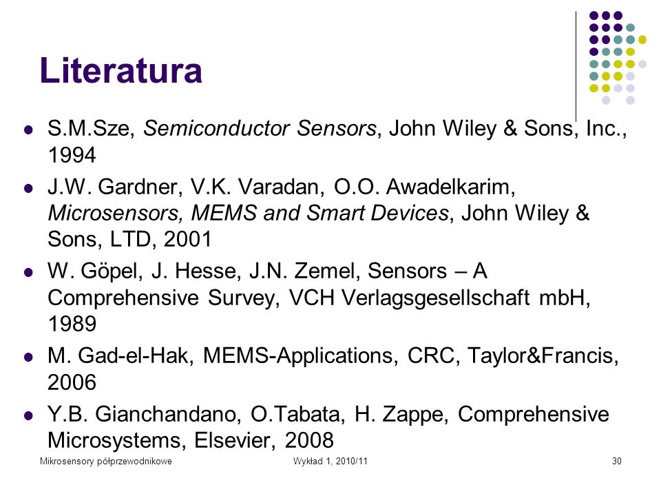 Literatura S.M.Sze, Semiconductor Sensors, John Wiley & Sons, Inc.,