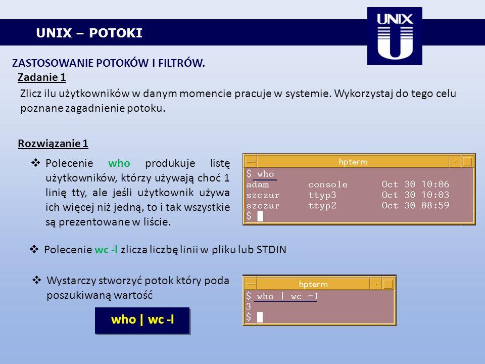 who | wc -l UNIX – POTOKI ZASTOSOWANIE POTOKÓW I FILTRÓW. Zadanie 1