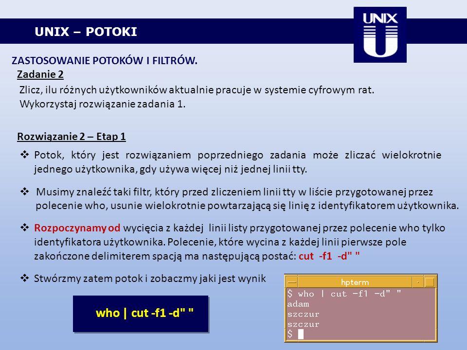 who | cut -f1 -d UNIX – POTOKI ZASTOSOWANIE POTOKÓW I FILTRÓW.