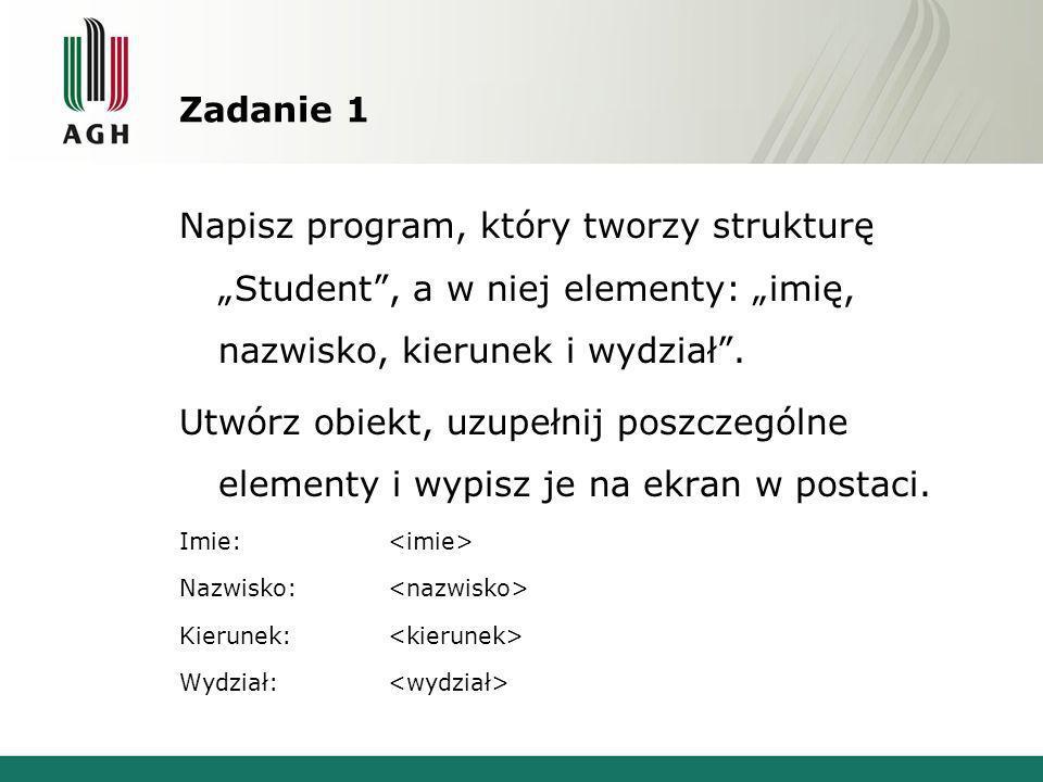 """Zadanie 1Napisz program, który tworzy strukturę """"Student , a w niej elementy: """"imię, nazwisko, kierunek i wydział ."""