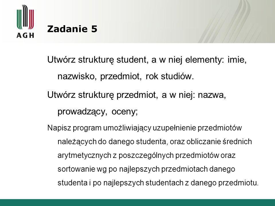 Utwórz strukturę przedmiot, a w niej: nazwa, prowadzący, oceny;
