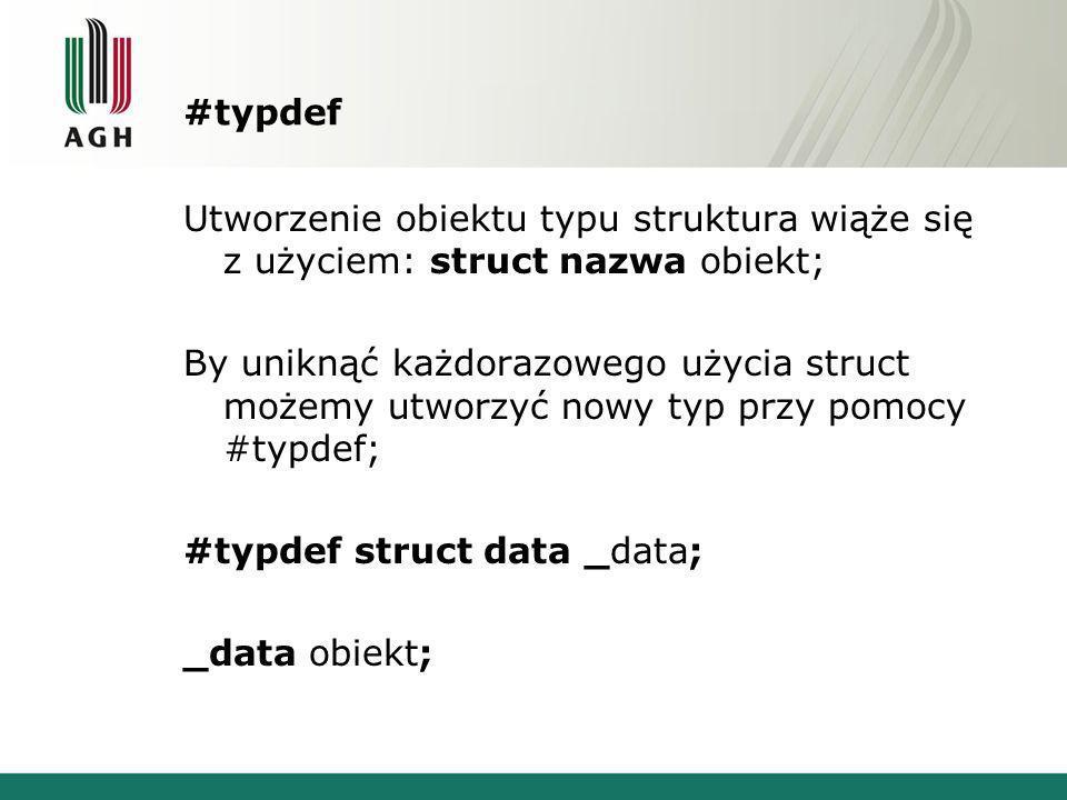 #typdefUtworzenie obiektu typu struktura wiąże się z użyciem: struct nazwa obiekt;