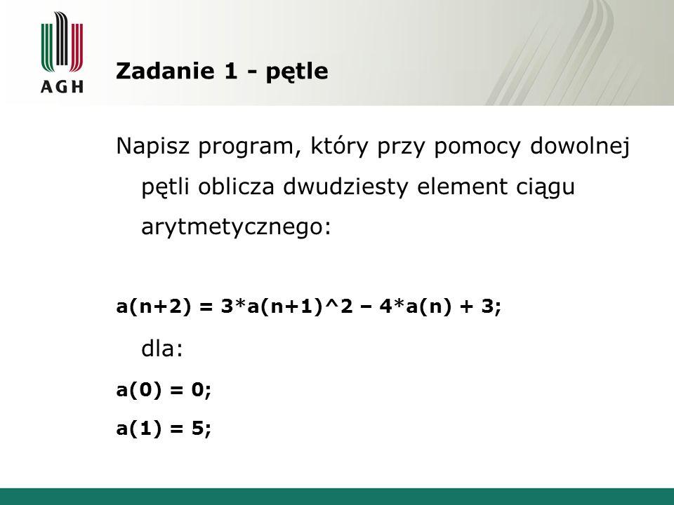 Zadanie 1 - pętle Napisz program, który przy pomocy dowolnej pętli oblicza dwudziesty element ciągu arytmetycznego: