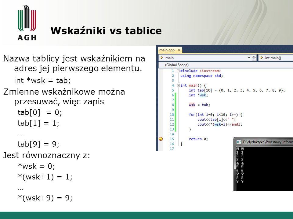Wskaźniki vs tablice Nazwa tablicy jest wskaźnikiem na adres jej pierwszego elementu. int *wsk = tab;