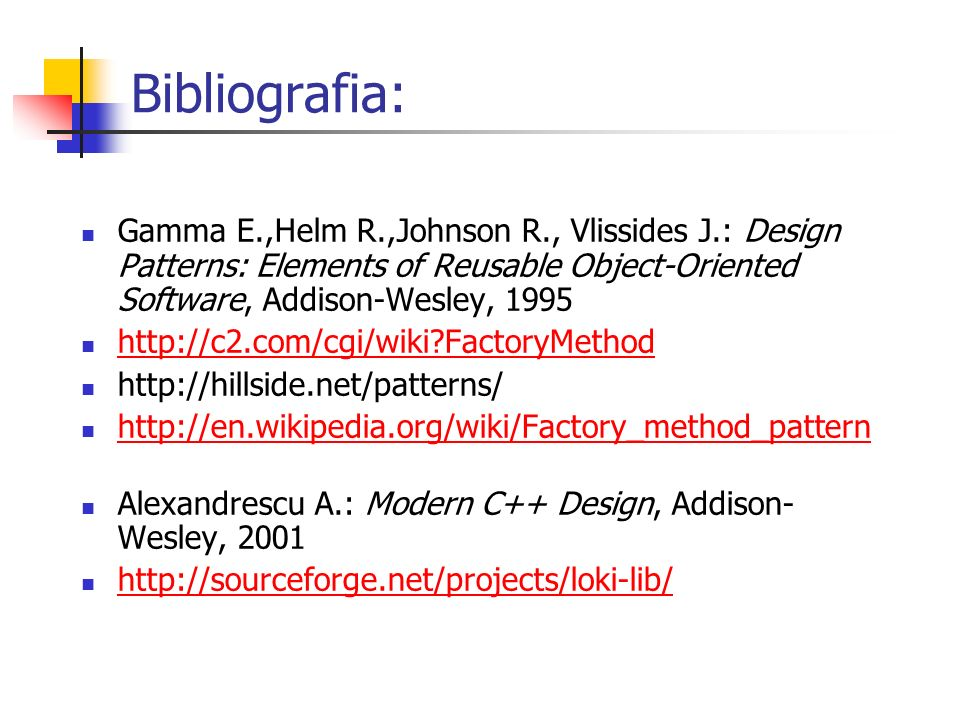 Bibliografia: Gamma E.,Helm R.,Johnson R., Vlissides J.: Design Patterns: Elements of Reusable Object-Oriented Software, Addison-Wesley, 1995.