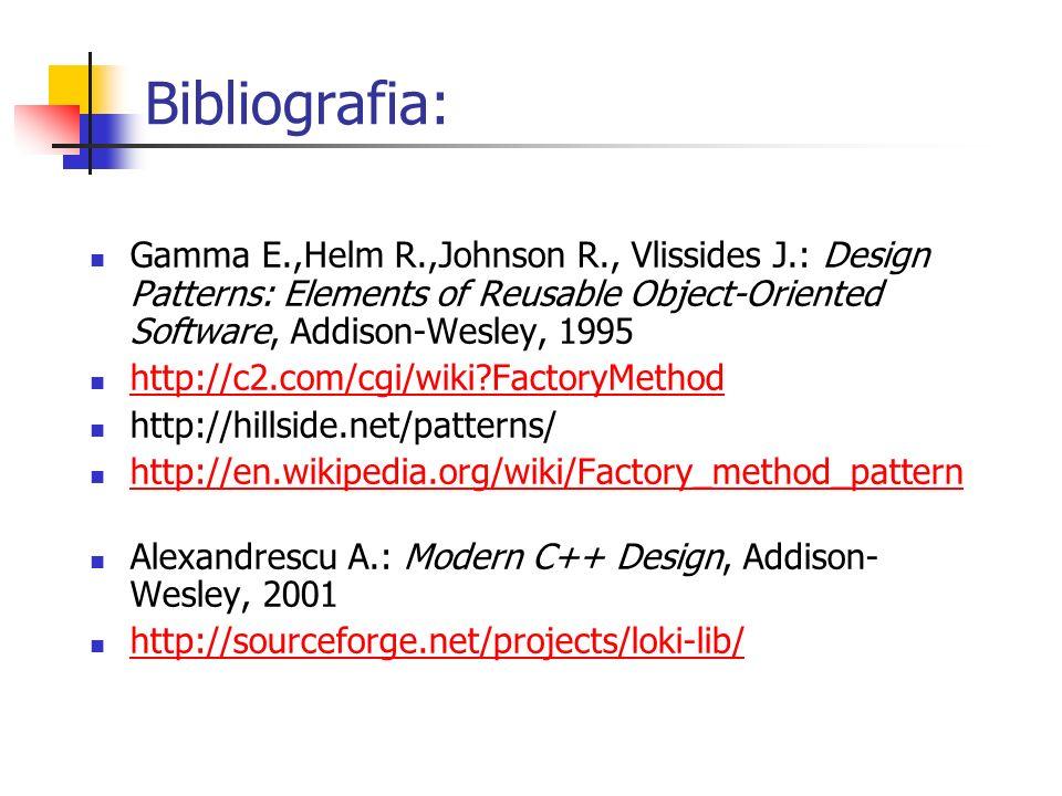 Bibliografia:Gamma E.,Helm R.,Johnson R., Vlissides J.: Design Patterns: Elements of Reusable Object-Oriented Software, Addison-Wesley, 1995.