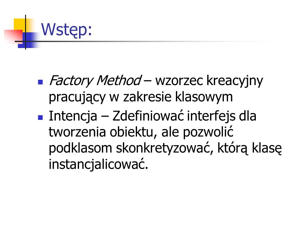 Wstęp:Factory Method – wzorzec kreacyjny pracujący w zakresie klasowym.
