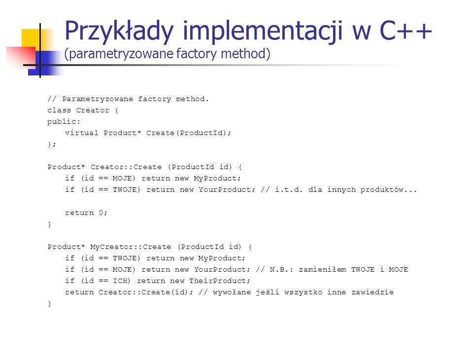 Przykłady implementacji w C++ (parametryzowane factory method)