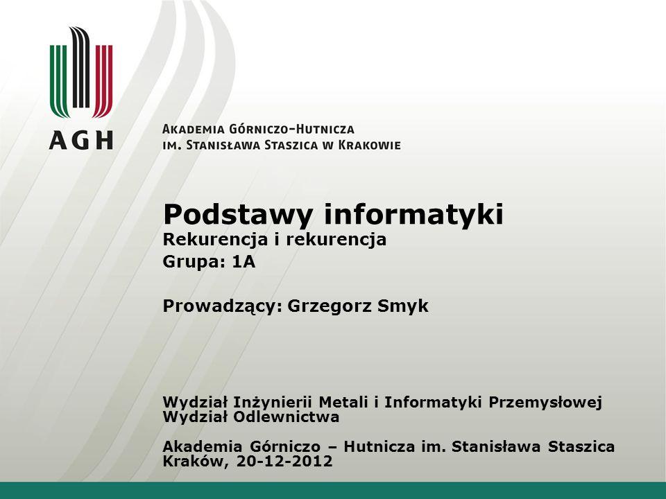 Podstawy informatyki Rekurencja i rekurencja Grupa: 1A