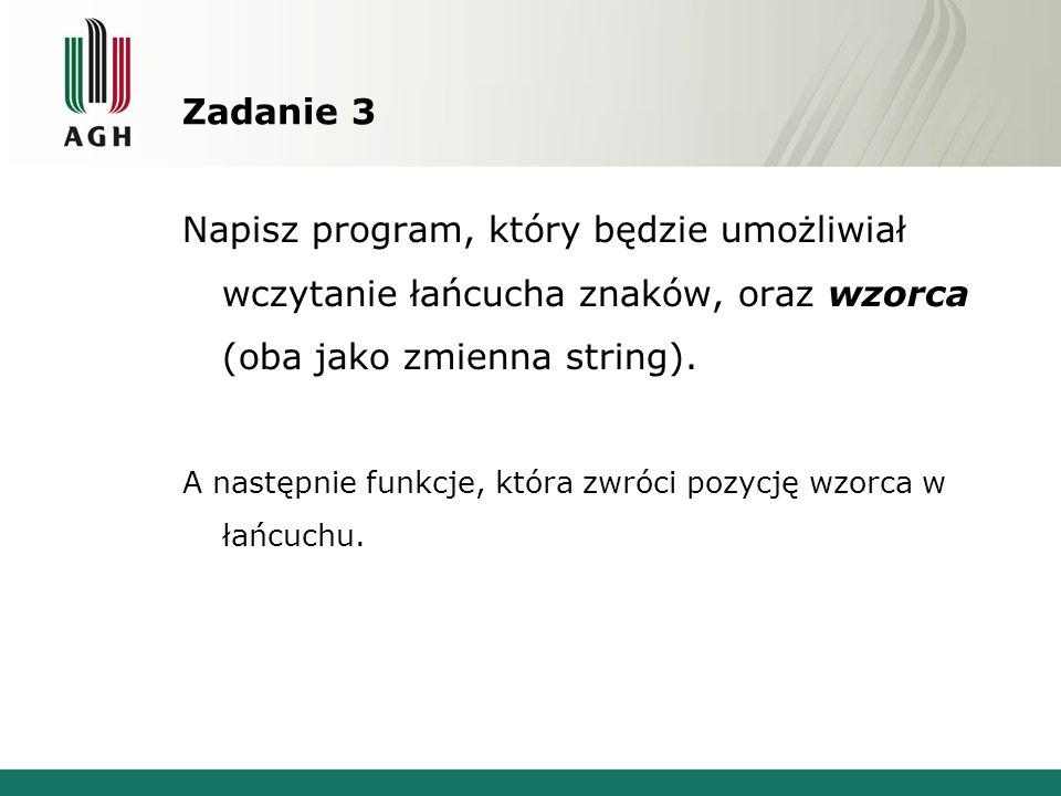 Zadanie 3 Napisz program, który będzie umożliwiał wczytanie łańcucha znaków, oraz wzorca (oba jako zmienna string).