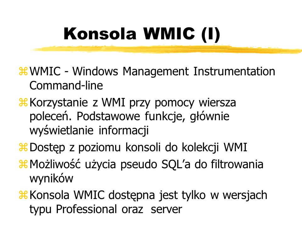 Konsola WMIC (I)WMIC - Windows Management Instrumentation Command-line.