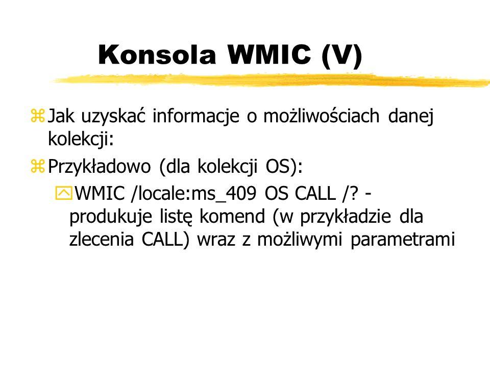 Konsola WMIC (V) Jak uzyskać informacje o możliwościach danej kolekcji: Przykładowo (dla kolekcji OS):