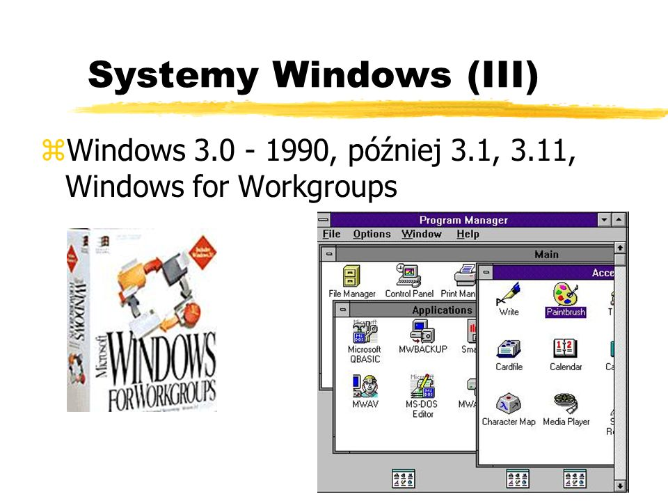 Systemy Windows (III) Windows 3.0 - 1990, później 3.1, 3.11, Windows for Workgroups