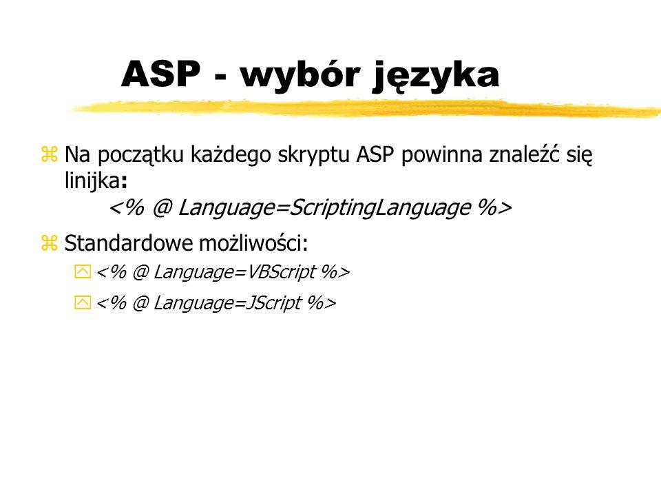 ASP - wybór języka Na początku każdego skryptu ASP powinna znaleźć się linijka: <% @ Language=ScriptingLanguage %>