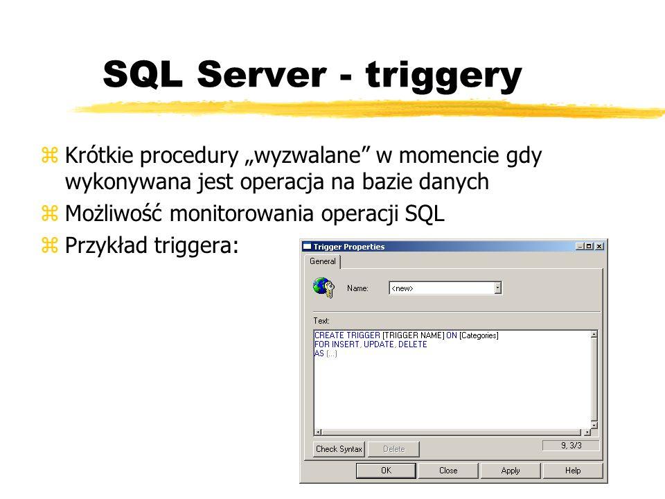 """SQL Server - triggeryKrótkie procedury """"wyzwalane w momencie gdy wykonywana jest operacja na bazie danych."""