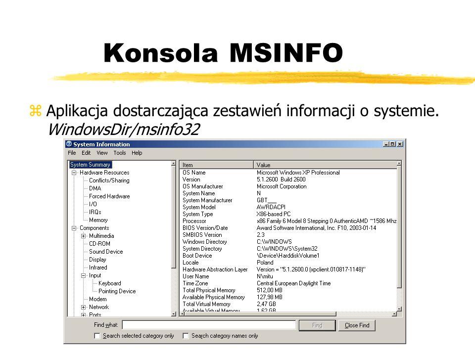 Konsola MSINFO Aplikacja dostarczająca zestawień informacji o systemie. WindowsDir/msinfo32
