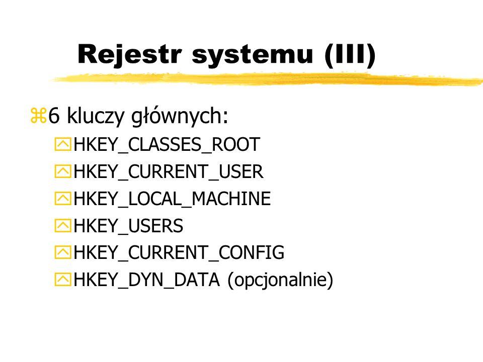 Rejestr systemu (III) 6 kluczy głównych: HKEY_CLASSES_ROOT