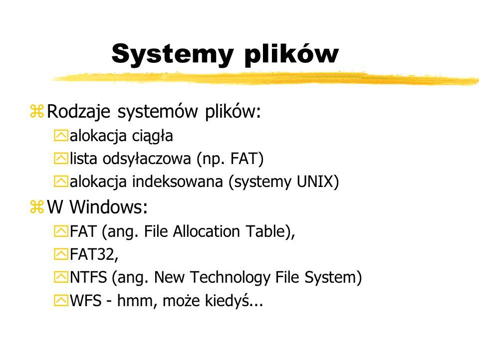 Systemy plików Rodzaje systemów plików: W Windows: alokacja ciągła