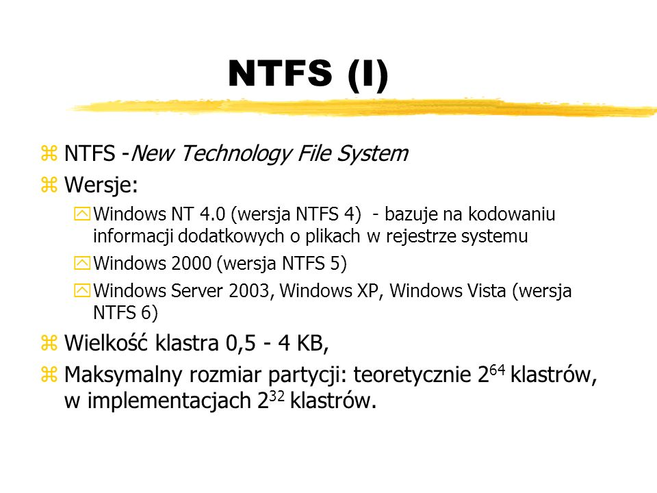 NTFS (I) NTFS -New Technology File System Wersje: