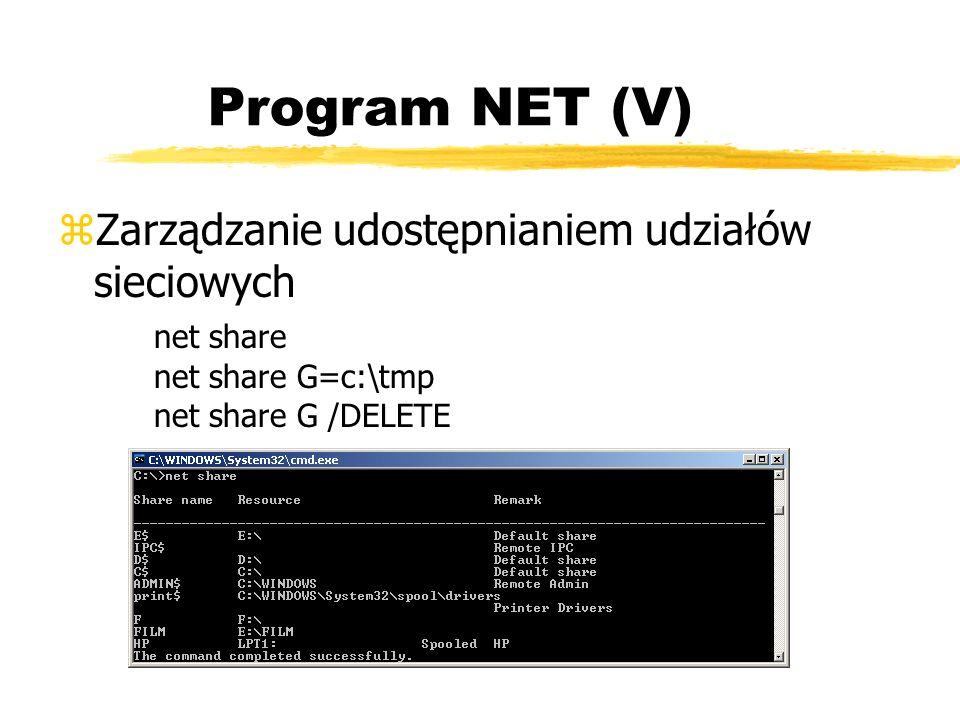 Program NET (V) Zarządzanie udostępnianiem udziałów sieciowych net share net share G=c:\tmp net share G /DELETE.