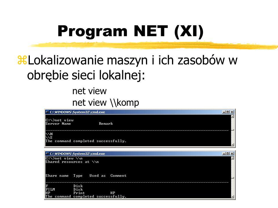 Program NET (XI) Lokalizowanie maszyn i ich zasobów w obrębie sieci lokalnej: net view net view \\komp.