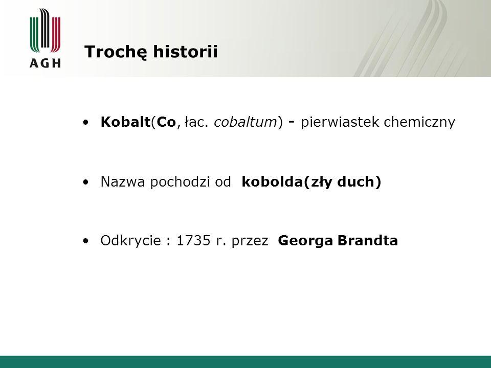 Trochę historii Kobalt(Co, łac. cobaltum) - pierwiastek chemiczny
