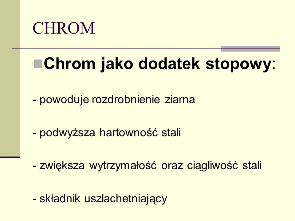 CHROM Chrom jako dodatek stopowy: - powoduje rozdrobnienie ziarna