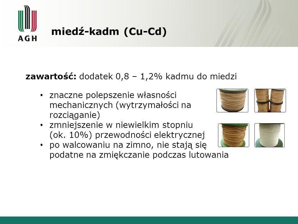 miedź-kadm (Cu-Cd) zawartość: dodatek 0,8 – 1,2% kadmu do miedzi