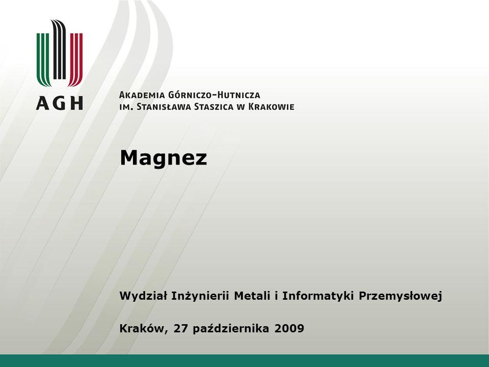 Magnez Wydział Inżynierii Metali i Informatyki Przemysłowej