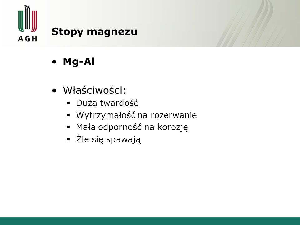 Stopy magnezu Mg-Al Właściwości: Duża twardość