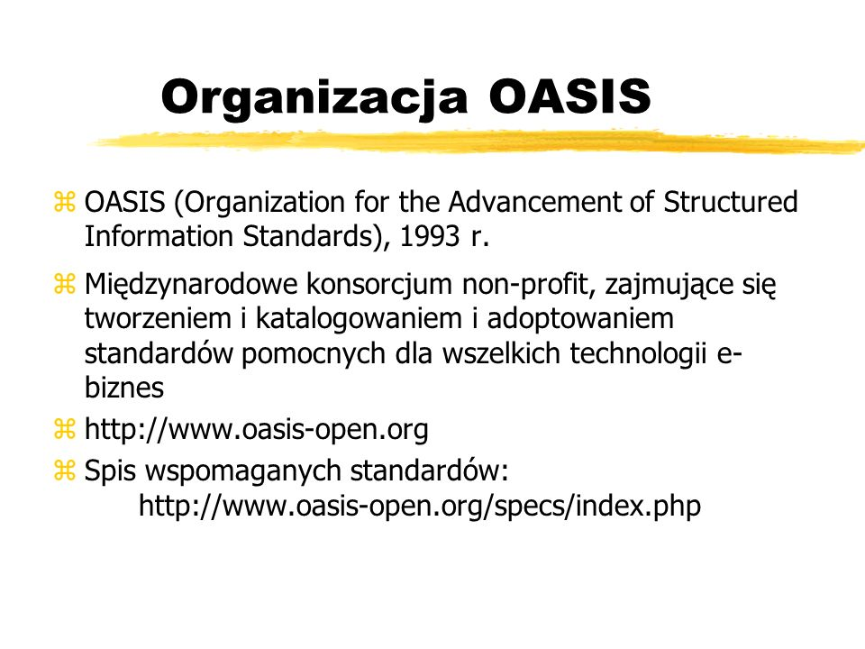 Organizacja OASIS OASIS (Organization for the Advancement of Structured Information Standards), 1993 r.