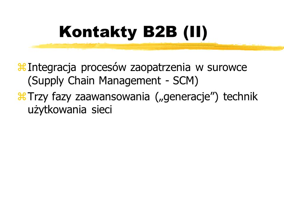 Kontakty B2B (II) Integracja procesów zaopatrzenia w surowce (Supply Chain Management - SCM)