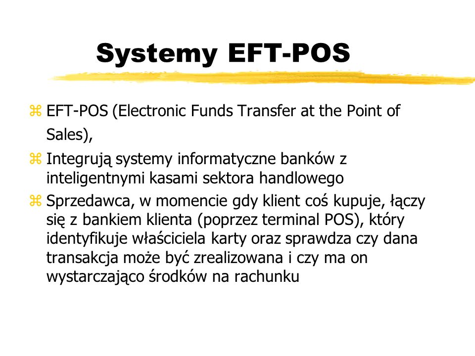 Systemy EFT-POS EFT-POS (Electronic Funds Transfer at the Point of Sales),