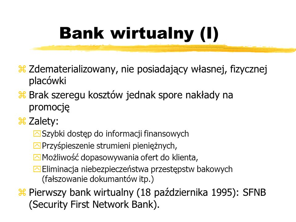 Bank wirtualny (I)Zdematerializowany, nie posiadający własnej, fizycznej placówki. Brak szeregu kosztów jednak spore nakłady na promocję.